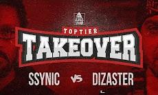 Toptier Takeover - Ssynic vs Dizaster